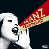 Franz Ferdinand - You Could Have It So Much Better (2005) 320kbps